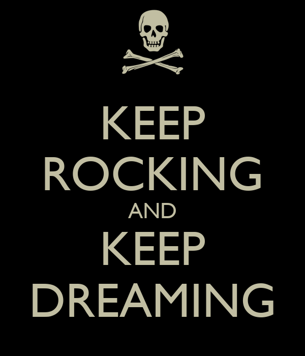 KEEP ROCKING AND KEEP DREAMING