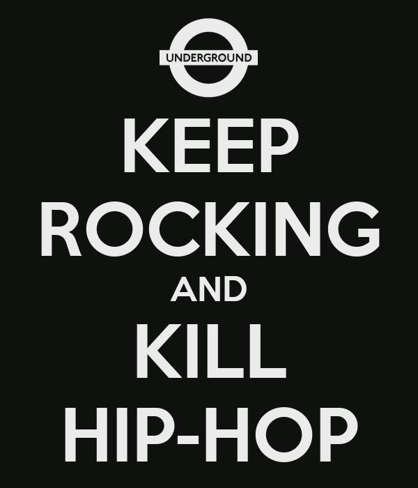 KEEP ROCKING AND KILL HIP-HOP