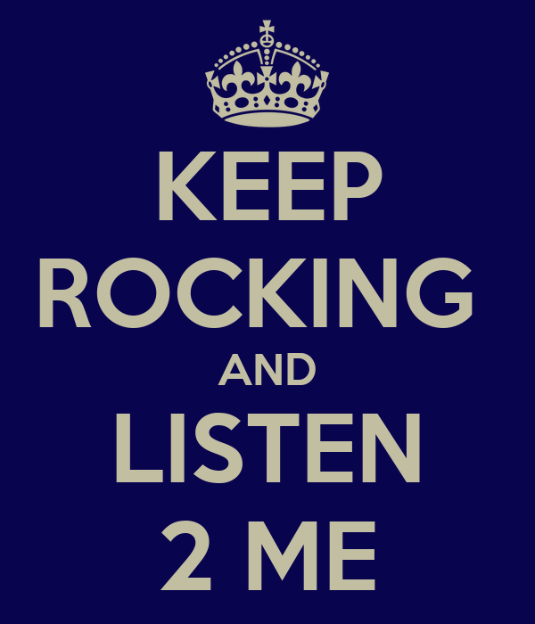 KEEP ROCKING  AND LISTEN 2 ME