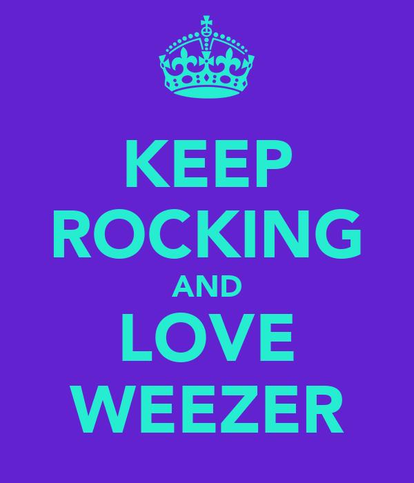 KEEP ROCKING AND LOVE WEEZER