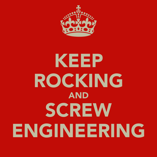KEEP ROCKING AND SCREW ENGINEERING
