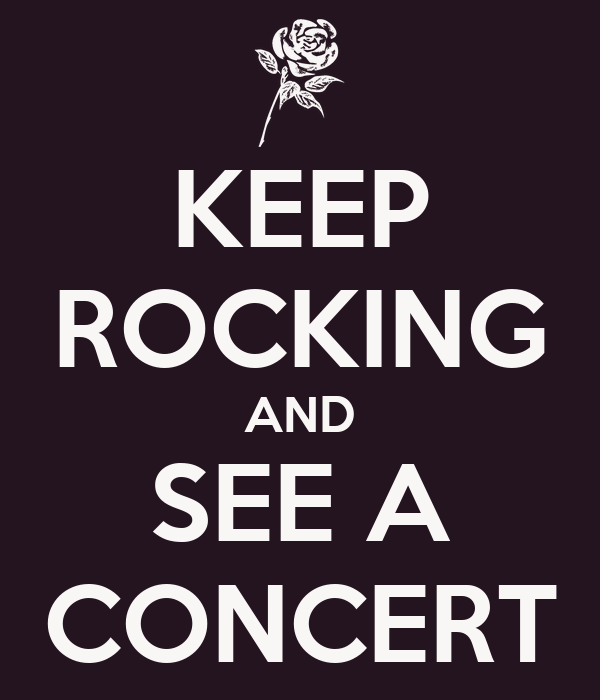 KEEP ROCKING AND SEE A CONCERT