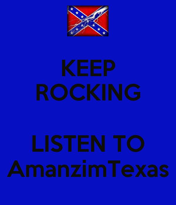 KEEP ROCKING  LISTEN TO AmanzimTexas