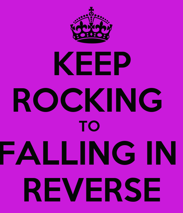 KEEP ROCKING  TO  FALLING IN  REVERSE