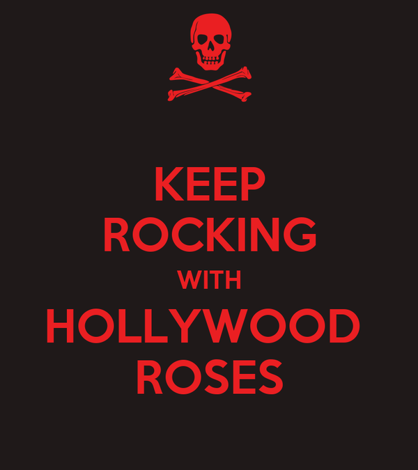KEEP ROCKING WITH HOLLYWOOD  ROSES