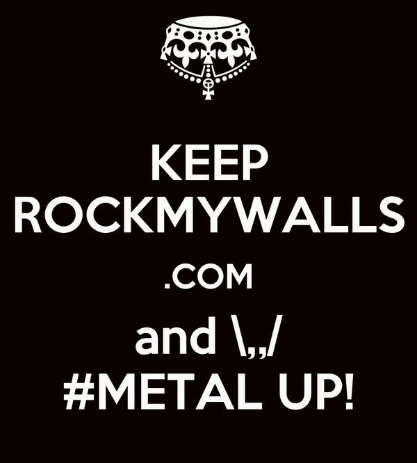 KEEP ROCKMYWALLS .COM and \,,/ #METAL UP!