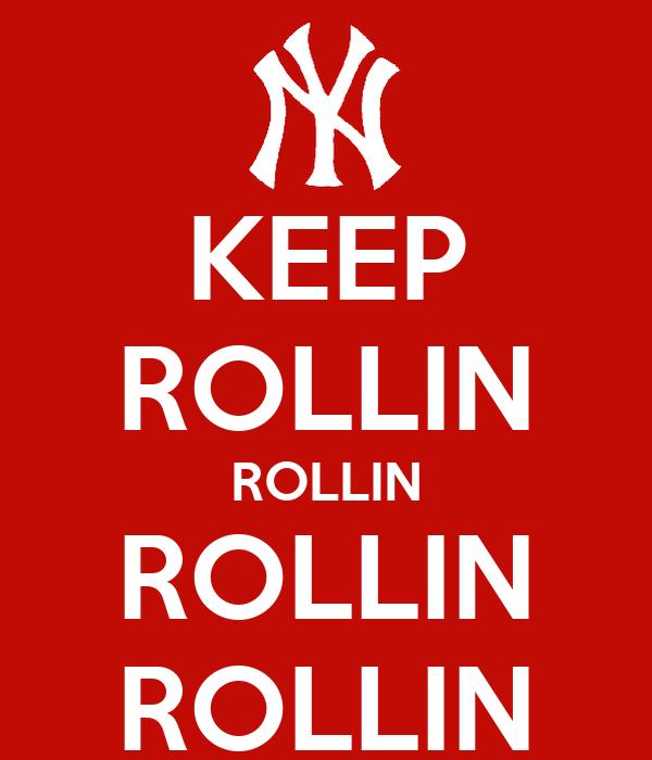 KEEP ROLLIN ROLLIN ROLLIN ROLLIN