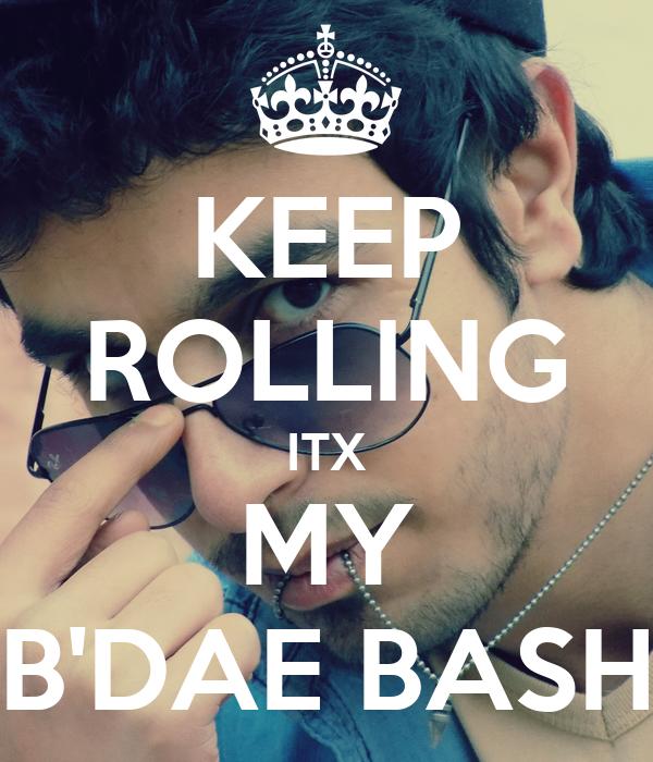 KEEP ROLLING ITX MY B'DAE BASH