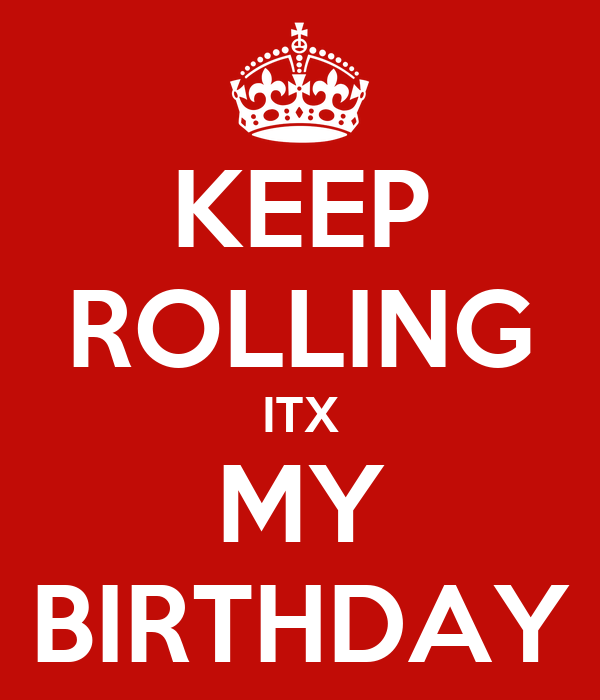 KEEP ROLLING ITX MY BIRTHDAY