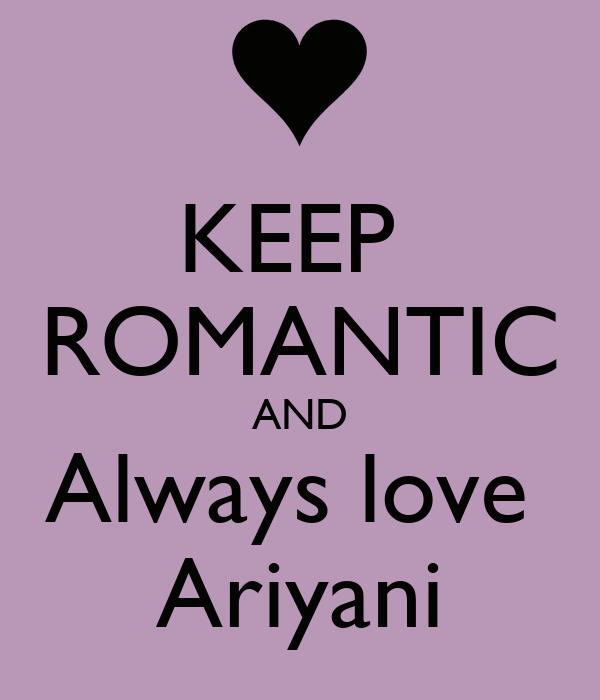 KEEP  ROMANTIC AND Always love  Ariyani
