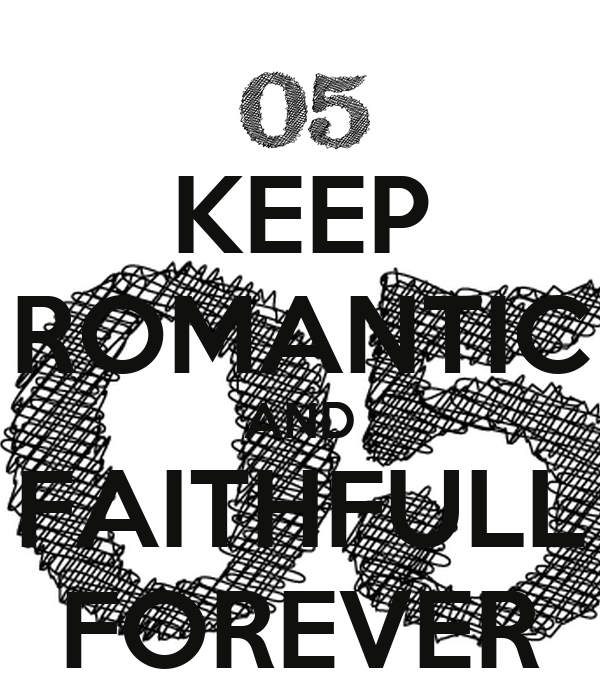 KEEP ROMANTIC AND FAITHFULL FOREVER