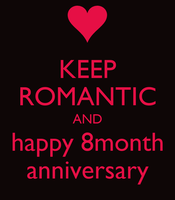KEEP ROMANTIC AND happy 8month anniversary