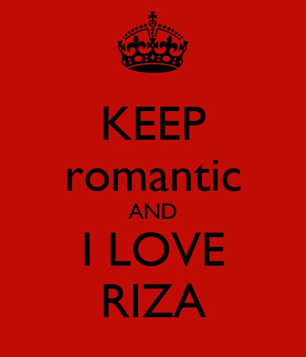 KEEP romantic AND I LOVE RIZA