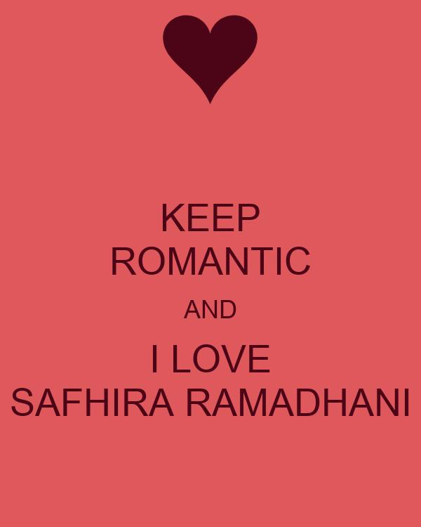 KEEP ROMANTIC AND I LOVE SAFHIRA RAMADHANI