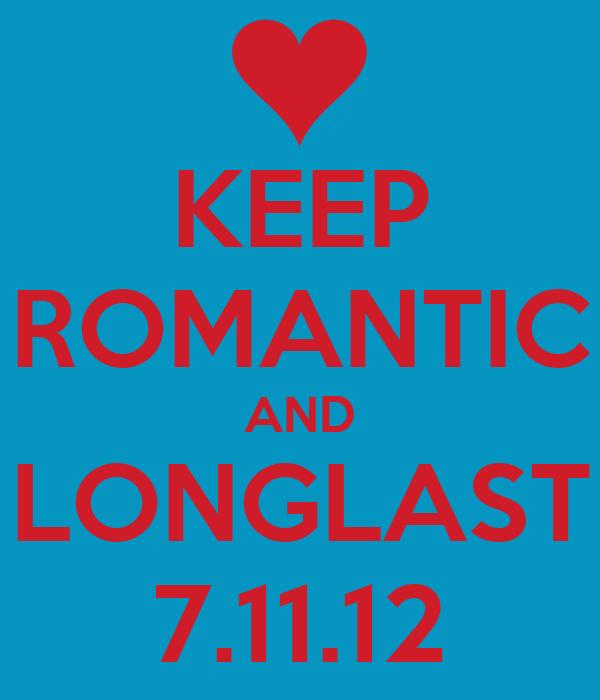 KEEP ROMANTIC AND LONGLAST 7.11.12