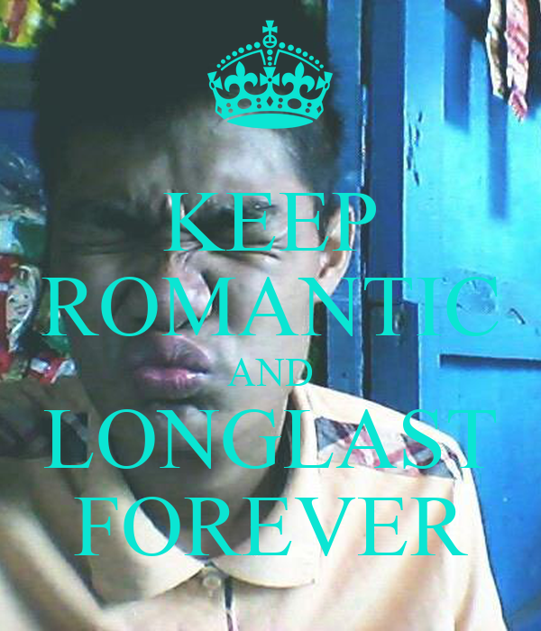 KEEP ROMANTIC AND LONGLAST FOREVER