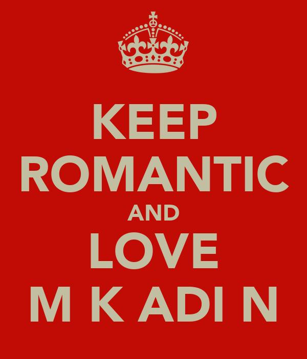 KEEP ROMANTIC AND LOVE M K ADI N