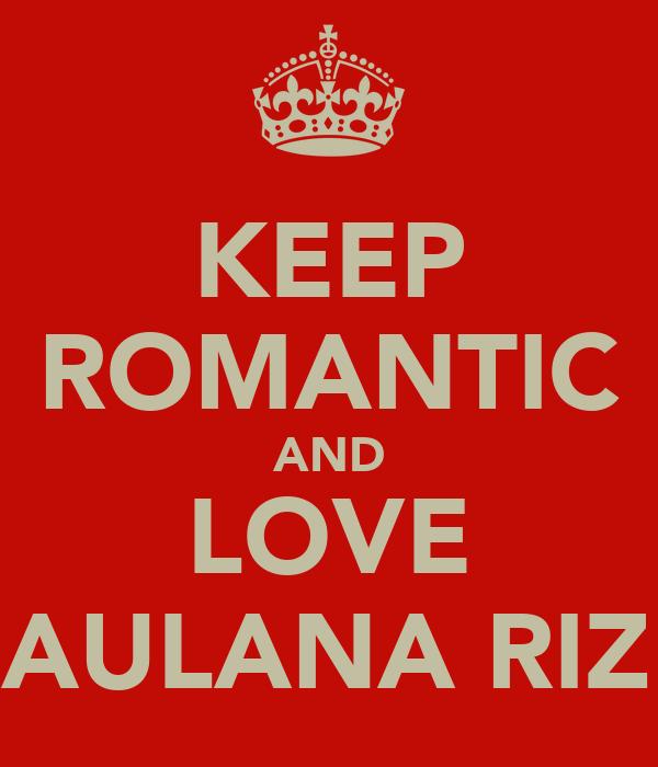 KEEP ROMANTIC AND LOVE MAULANA RIZKI