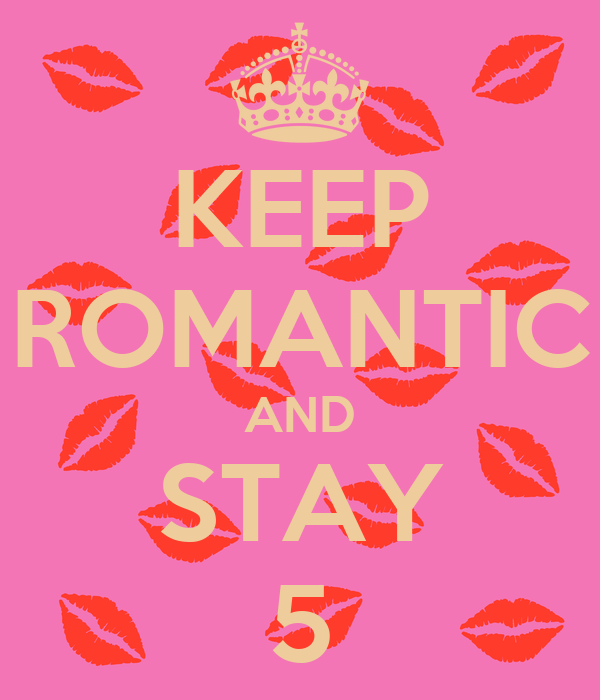 KEEP ROMANTIC AND STAY 5