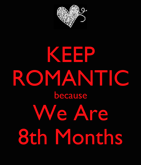 KEEP ROMANTIC because We Are 8th Months