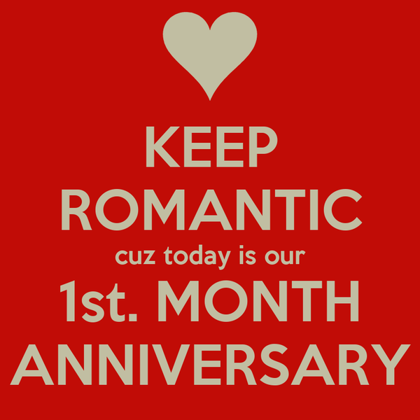 KEEP ROMANTIC cuz today is our 1st. MONTH ANNIVERSARY