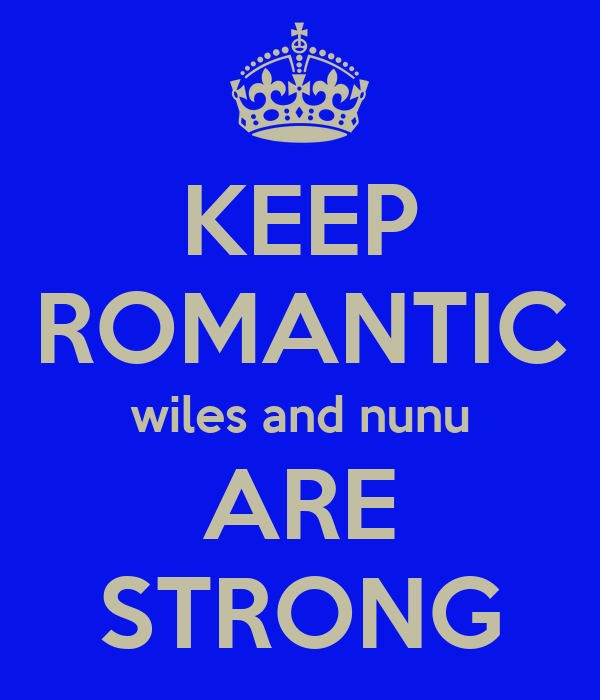 KEEP ROMANTIC wiles and nunu ARE STRONG