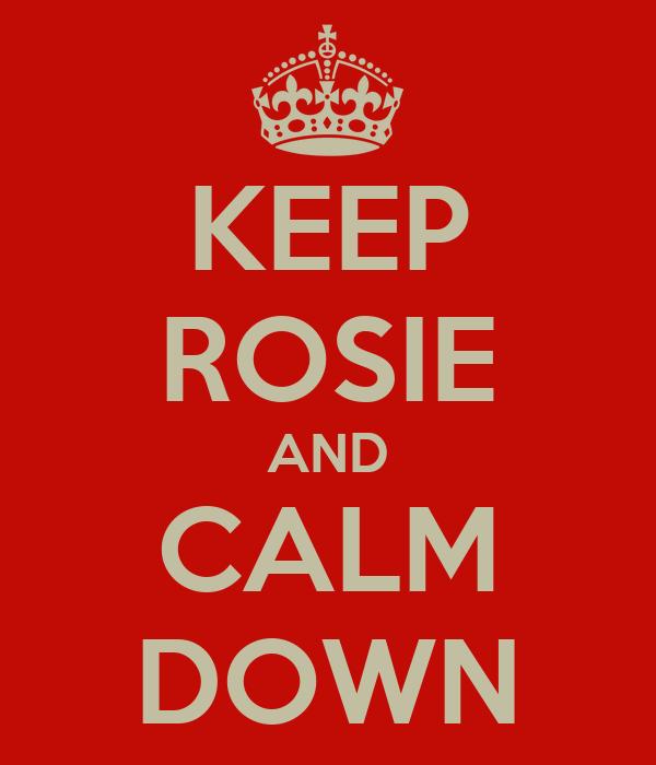 KEEP ROSIE AND CALM DOWN