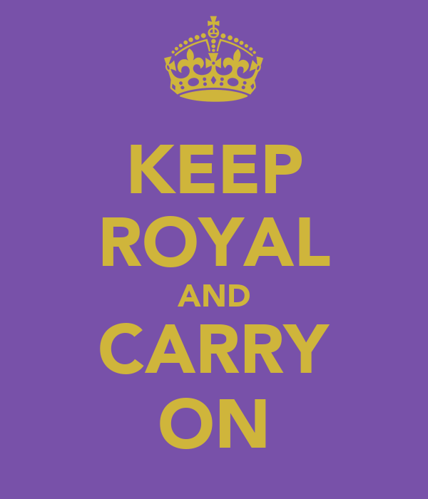 KEEP ROYAL AND CARRY ON