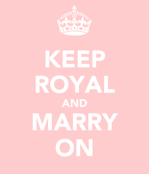 KEEP ROYAL AND MARRY ON