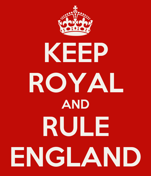 KEEP ROYAL AND RULE ENGLAND