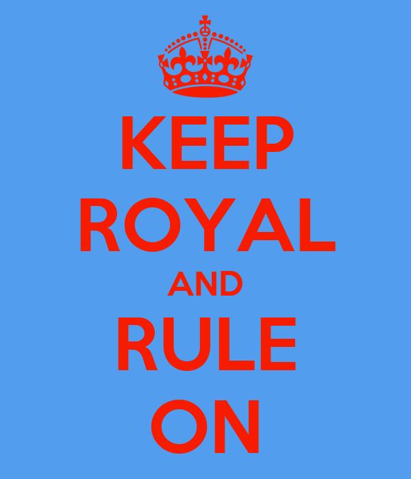 KEEP ROYAL AND RULE ON