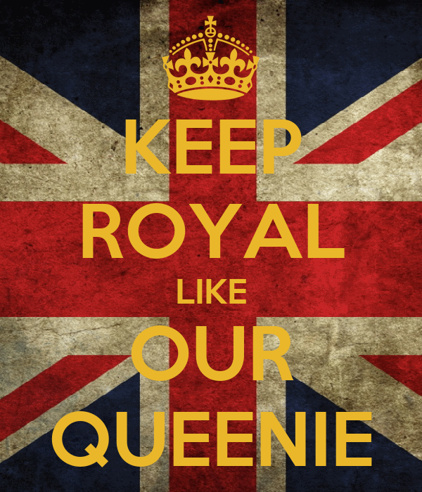KEEP ROYAL LIKE OUR QUEENIE