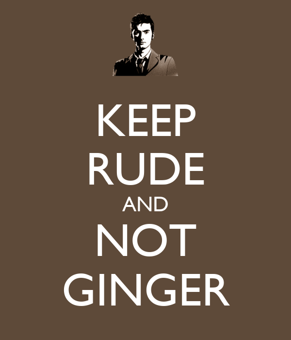 KEEP RUDE AND NOT GINGER