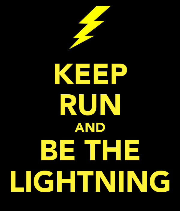 KEEP RUN AND BE THE LIGHTNING