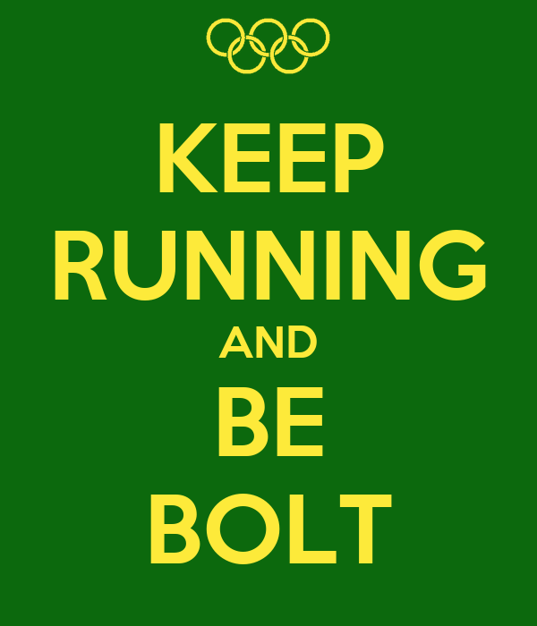 KEEP RUNNING AND BE BOLT