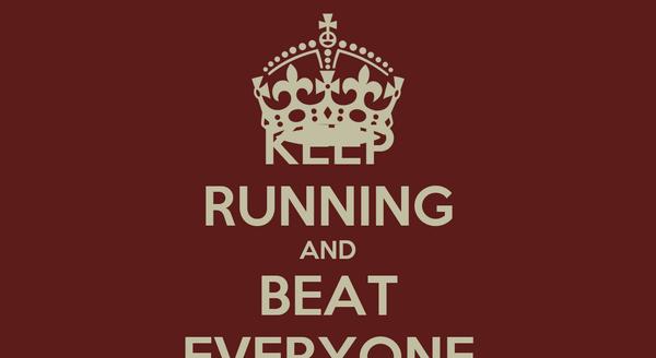 KEEP RUNNING AND BEAT EVERYONE