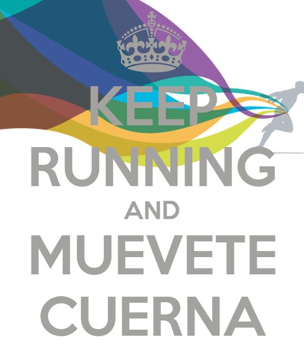 KEEP RUNNING AND MUEVETE CUERNA
