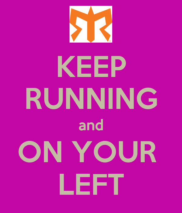 KEEP RUNNING and ON YOUR  LEFT