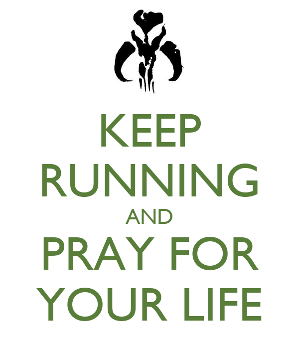 KEEP RUNNING AND PRAY FOR YOUR LIFE