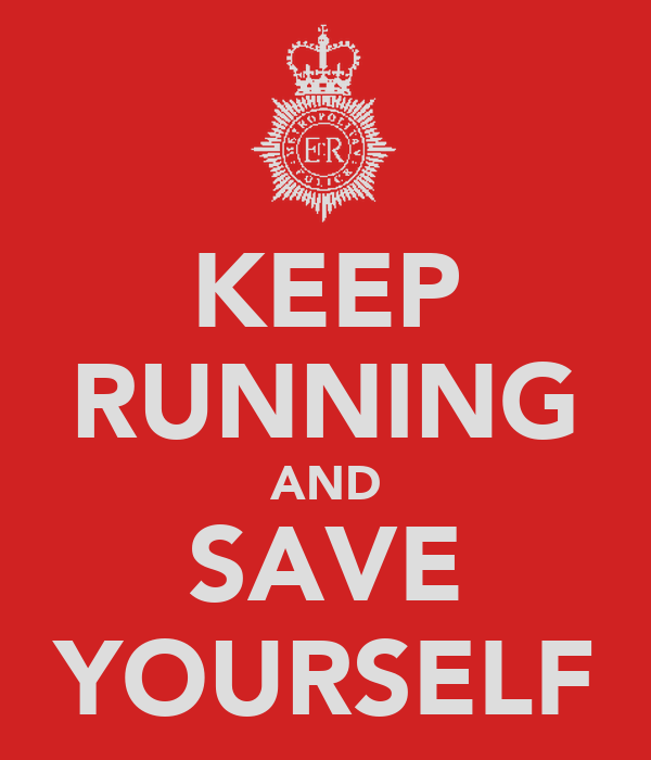 KEEP RUNNING AND SAVE YOURSELF