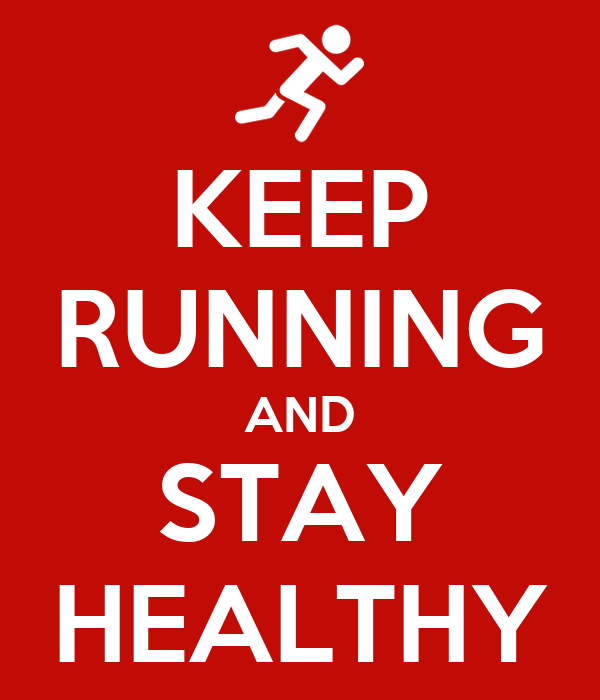 KEEP RUNNING AND STAY HEALTHY