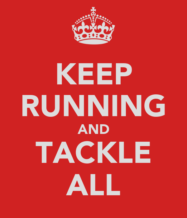 KEEP RUNNING AND TACKLE ALL