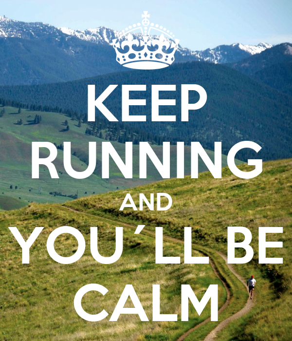 KEEP RUNNING AND YOU´LL BE CALM