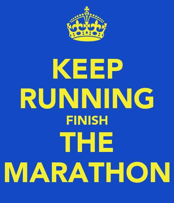 KEEP RUNNING FINISH THE MARATHON
