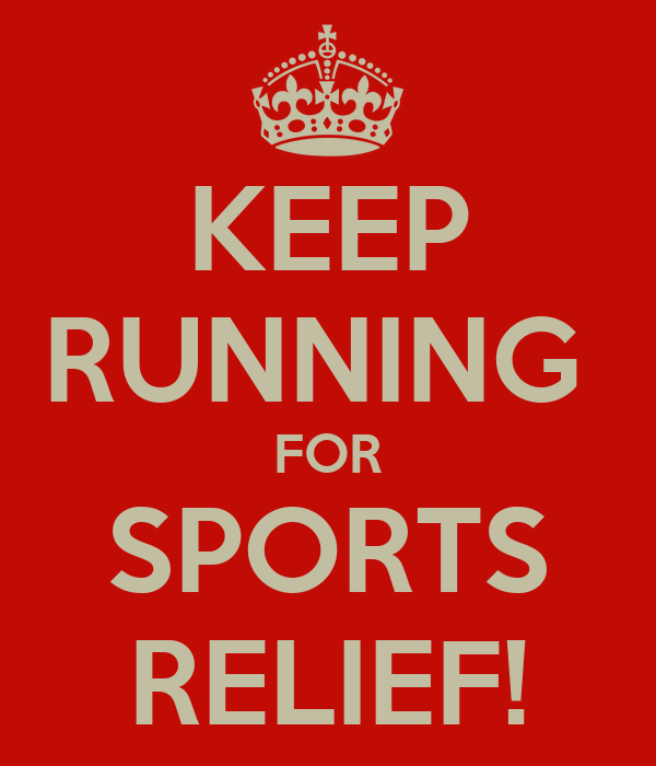 KEEP RUNNING  FOR SPORTS RELIEF!