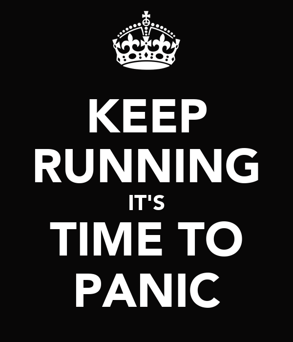 KEEP RUNNING IT'S TIME TO PANIC