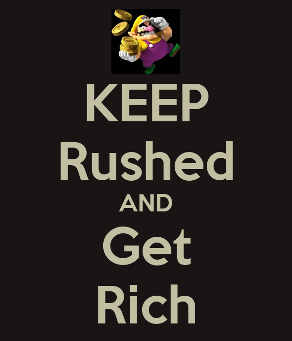 KEEP Rushed AND Get Rich