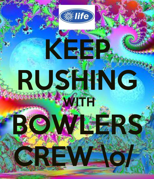 KEEP RUSHING  WITH BOWLERS CREW \o/