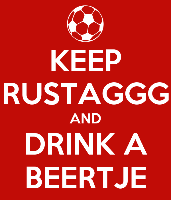 KEEP RUSTAGGG AND DRINK A BEERTJE