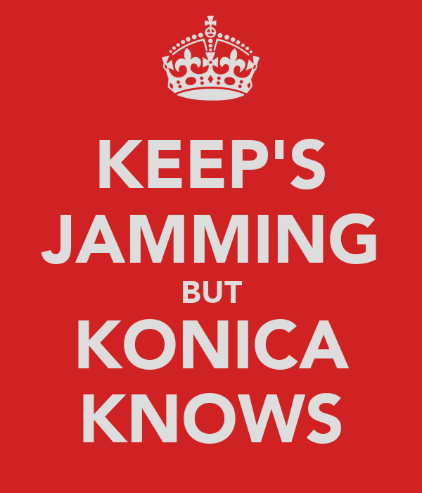 KEEP'S JAMMING BUT KONICA KNOWS